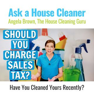 Do House Cleaners Charge Sales Tax for Service? - Should They?