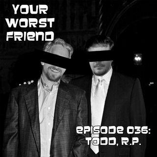 Episode 036: Todd, R.P.