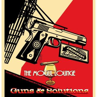 The Mogul Lounge Presents: Guns & Solutions