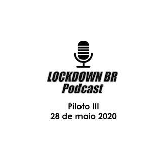 Piloto III - Podcast Lockdown Brazil (28 de maio 2020)