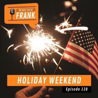 Episode 120 - Holiday Weekend