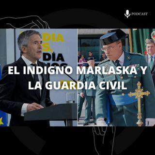 8. El indigno Marlaska y la Guardia Civil