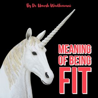 Meaning of Being Fit - a podcast by Dr. Umesh Wadhavani