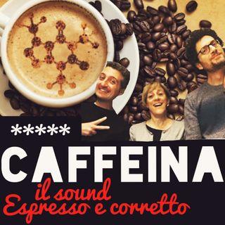 Caffeina - Il Sound Espresso e Corretto - Puntata16
