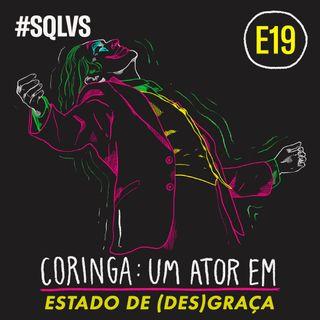 #SQLVS 19 - CORINGA: Um Ator Em Estado de (DES)GRAÇA