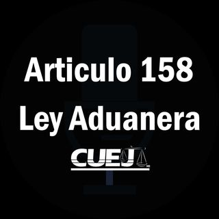 Articulo 158 Ley Aduanera México