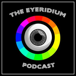 The Eyeridium Podcast