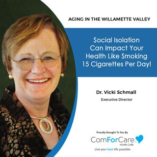 6/26/21: Dr. Vicki Schmall, Executive Director of Aging Concerns | THE IMPACT OF SOCIAL ISOLATION | Aging in the Willamette Valley with John