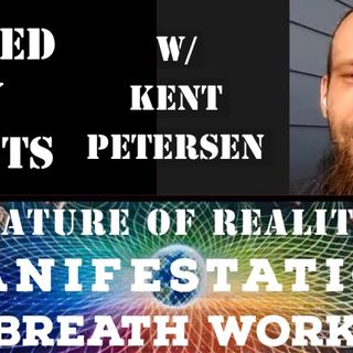 Nature of Reality, Spiritual Awakening, Manifestation and Breath Work with Kent Petersen