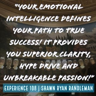"E9 - ""Your emotional intelligence defines your path to true success!"" From My Experience By Shawn Ryan Randleman"