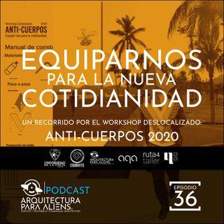 EP36 AntiCuerpos 2020 : Equipar-nos para la Cotidianidad