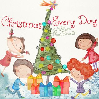 Christmas Every Day by William Dean Howells - A Family Christmas Story