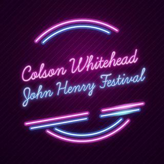 John Henry Festival di Colson Whitehead raccontato da Jonathan Lethem