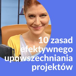 Monika Koperska - 10 ZASAD EFEKTYWNEGO UPOWSZECHNIANIA W NOWEJ PERSPEKTYWIE PROGRAMU EUROPEJSKIEGO NA LATA 2021-2027