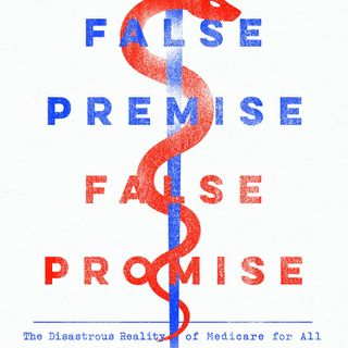 False Premise, False Promise - How Medicare For All Will Destroy Healthcare | Sally C. Pipes