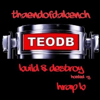 TEODB Podcast Build & Destroy Hosted by HRap B