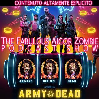 Aigor Zombie Podcast Show - Army of the Dead - 50 sfumature di Verde Acido