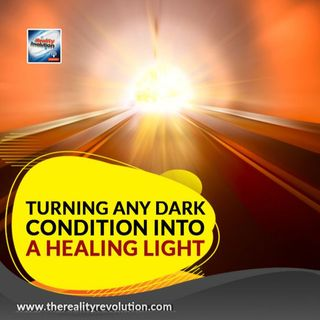 Turning Any Dark Condition Into Healing Light