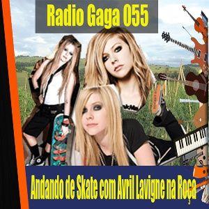 Radio Gaga 55: Andando de Skate com Avril Lavigne na Roça