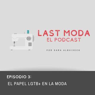 EPISODIO 3: EL PAPEL LGTB+ EN LA MODA