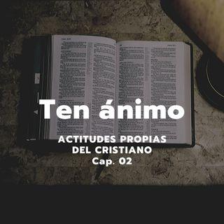 TEN ÁNIMO | Actitudes propias del cristiano, Cap. 02 | Ps. Emmanuel Contreras