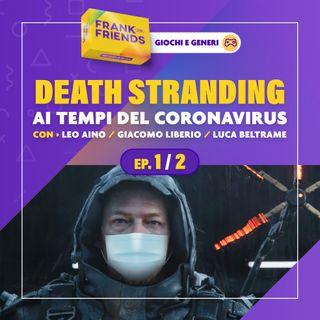 DEATH STRANDING ai tempi del Corona Virus [Ep. 1 di 2] - con Leo Aino, Luca Beltrame, Giacomo Liberio