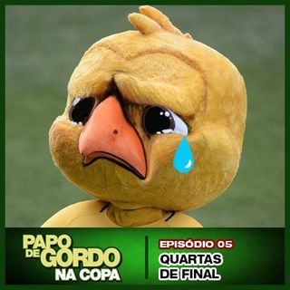 Papo de Gordo na Copa 2018 - Ep. 05 - Quartas de Final