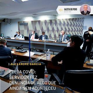 CPI da Covid: servidor fez denúncia de algo que ainda nem aconteceu