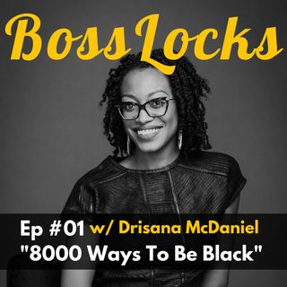 #01 8000 Ways To Be Black w/ Drisana McDaniel