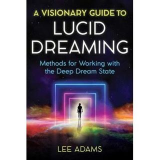 The Power of Lucid Dreaming with Expert/Author Lee Adams