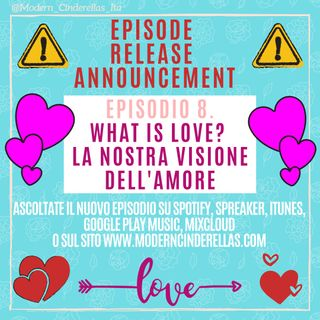 Ep.8- What is love? La nostra visione dell'amore