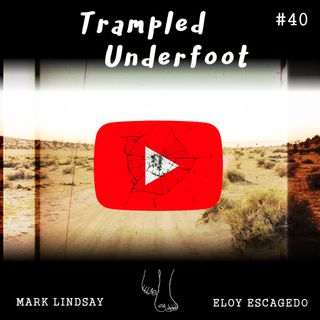 YouTube? MeTube! Trampled Underfoot Podcast 40
