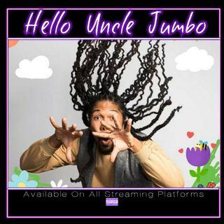 """""""Hello Uncle Jumbo"""" Ep.106"""