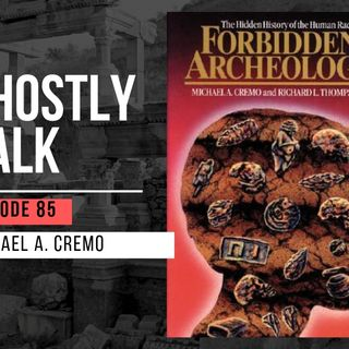 Ghostly Talk EPISODE 85 – MICHAEL CREMO, FORBIDDEN ARCHAEOLOGY AND CONSCIOUSNESS