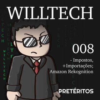 WillTech 008 - Menos impostos, Importações e o Amazon Rekognition