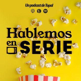 Topal: Hablemos en Serie 1x03 Noticias y estrenos, vuelve George R.R. Martin, la caída de Netflix, Steve Urkell, y Fraga