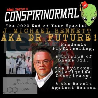 Conspirinormal 346- Dr Future 10- Pandemic Profiteering and the End of 2020