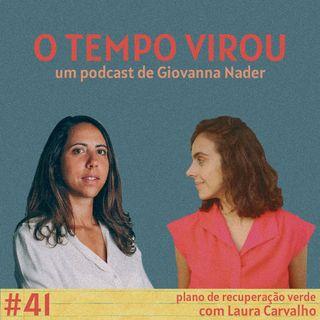 #41 Plano de recuperação verde - com Laura Carvalho