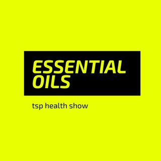 tsp health show: essential oils part 1