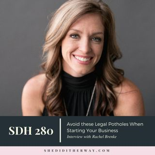 SDH 280: Avoid these Legal Potholes when Starting Your Business with Rachel Brenke