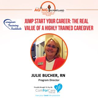 9/23/17: Julie Bucher, RN, with Caregiver Training Institute, LLC | Jumpstart Your Career: The Real Value of a Highly-Trained Caregiver