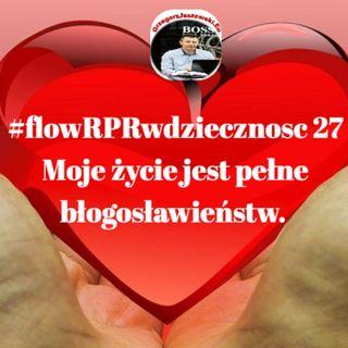 #flowRPRwdziecznosc27 Moje zycie jest pelne blogosławienstw.