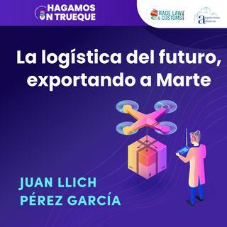 EP30. La logística del futuro, exportando a Marte  ⋅ Con Juan Ilich Pérez