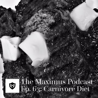 The Maximus Podcast Ep. 63 - Carnivore Diet
