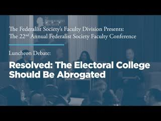 Luncheon Debate: Resolved: The Electoral College Should Be Abrogated