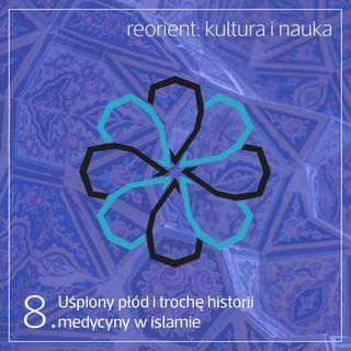 8. Uśpiony płód i trochę historii medycyny w islamie