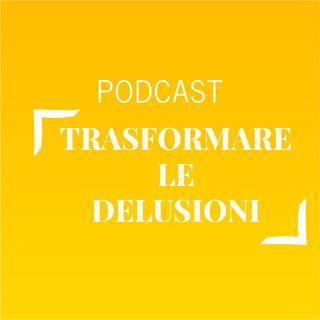 #601 - Trasformare le delusioni | Buongiorno Felicità