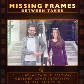 Between Takes 0.11 - Atlanta Film Festival: Greener Grass Interview - Natalie Metzger