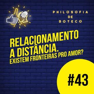 #43 - Relacionamento a Distância (Existem Fronteiras Pro Amor?)