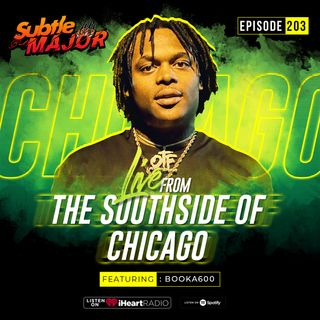 Episode 203: Live from The South Side of Chicago ft Booka600 of OTF